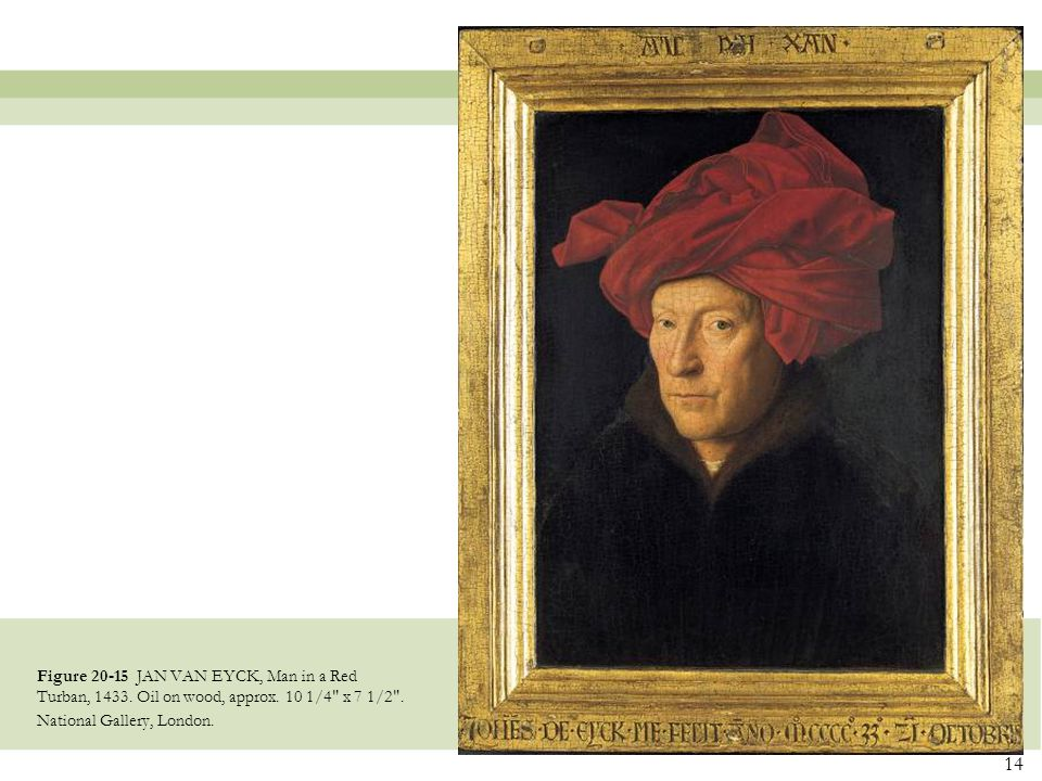 14 Figure 20-15 JAN VAN EYCK, Man in a Red Turban, 1433. Oil on wood, approx. 10 1/4