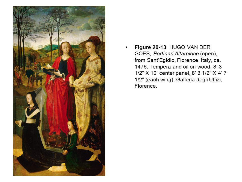 Figure 20-13 HUGO VAN DER GOES, Portinari Altarpiece (open), from Sant'Egidio, Florence, Italy, ca.