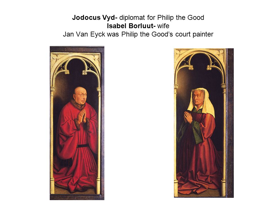 Jodocus Vyd- diplomat for Philip the Good Isabel Borluut- wife Jan Van Eyck was Philip the Good's court painter