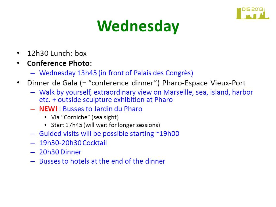 Wednesday 12h30 Lunch: box Conference Photo: – Wednesday 13h45 (in front of Palais des Congrès) Dinner de Gala (= conference dinner ) Pharo-Espace Vieux-Port – Walk by yourself, extraordinary view on Marseille, sea, island, harbor etc.