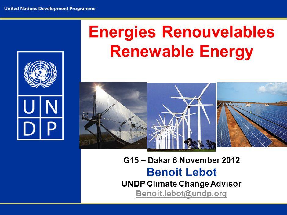 Energies Renouvelables Renewable Energy G15 – Dakar 6 November 2012 Benoit Lebot UNDP Climate Change Advisor Benoit.lebot@undp.org