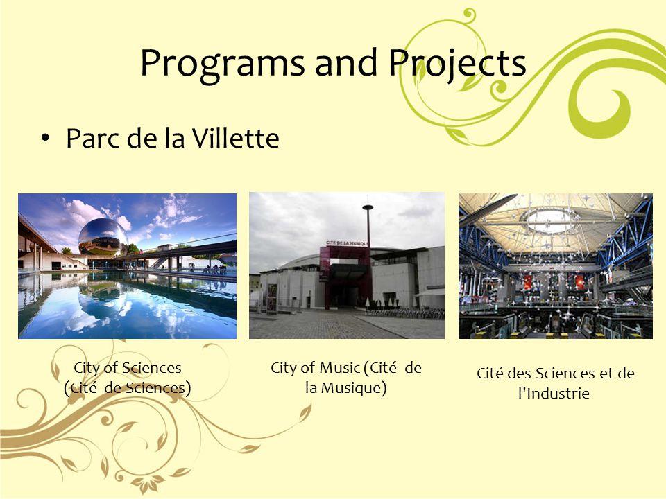 Programs and Projects Parc de la Villette City of Sciences (Cité de Sciences) City of Music (Cité de la Musique) Cité des Sciences et de l'Industrie