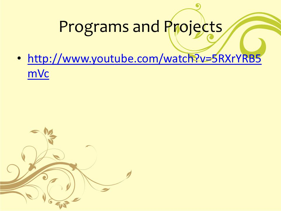 Programs and Projects http://www.youtube.com/watch v=5RXrYRB5 mVc http://www.youtube.com/watch v=5RXrYRB5 mVc