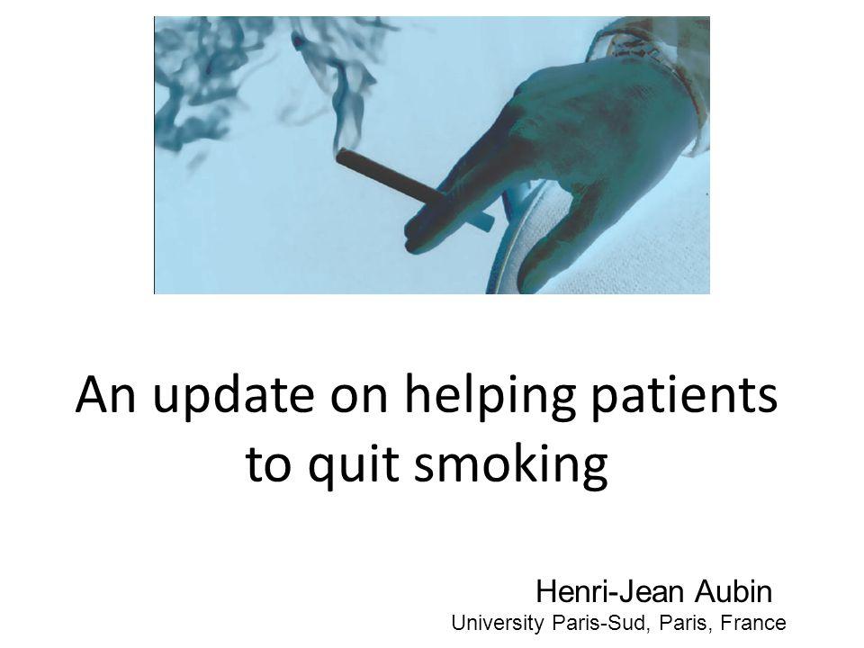 An update on helping patients to quit smoking Henri-Jean Aubin University Paris-Sud, Paris, France