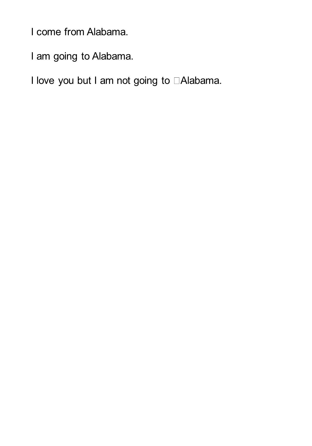 I come from Alabama. I am going to Alabama. I love you but I am not going to Alabama.
