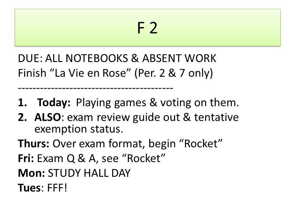 F 2 DUE: ALL NOTEBOOKS & ABSENT WORK Finish La Vie en Rose (Per.