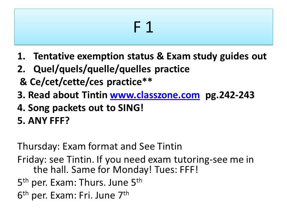 F 1 1.Tentative exemption status & Exam study guides out 2.Quel/quels/quelle/quelles practice & Ce/cet/cette/ces practice** 3. Read about Tintin www.c