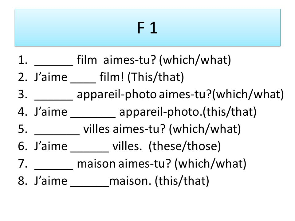 F 1 1.______ film aimes-tu. (which/what) 2.J'aime ____ film.