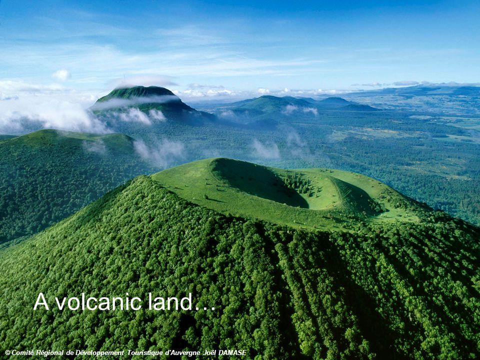 A volcanic land… © Comité Régional de Développement Touristique d Auvergne Joël DAMASE
