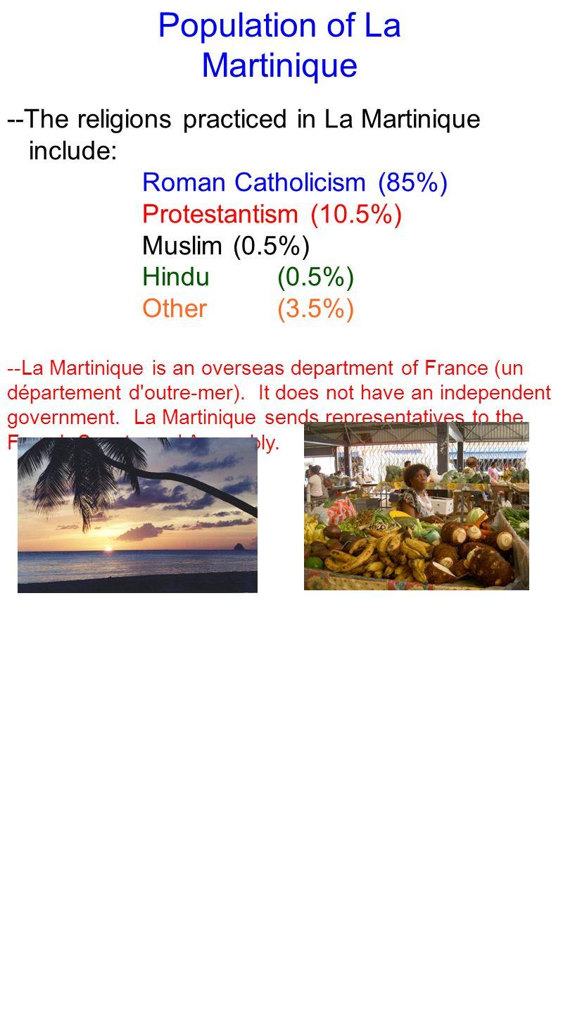 Population of La Martinique --The religions practiced in La Martinique include: Roman Catholicism (85%) Protestantism (10.5%) Muslim (0.5%) Hindu(0.5%) Other(3.5%) --La Martinique is an overseas department of France (un département d outre-mer).