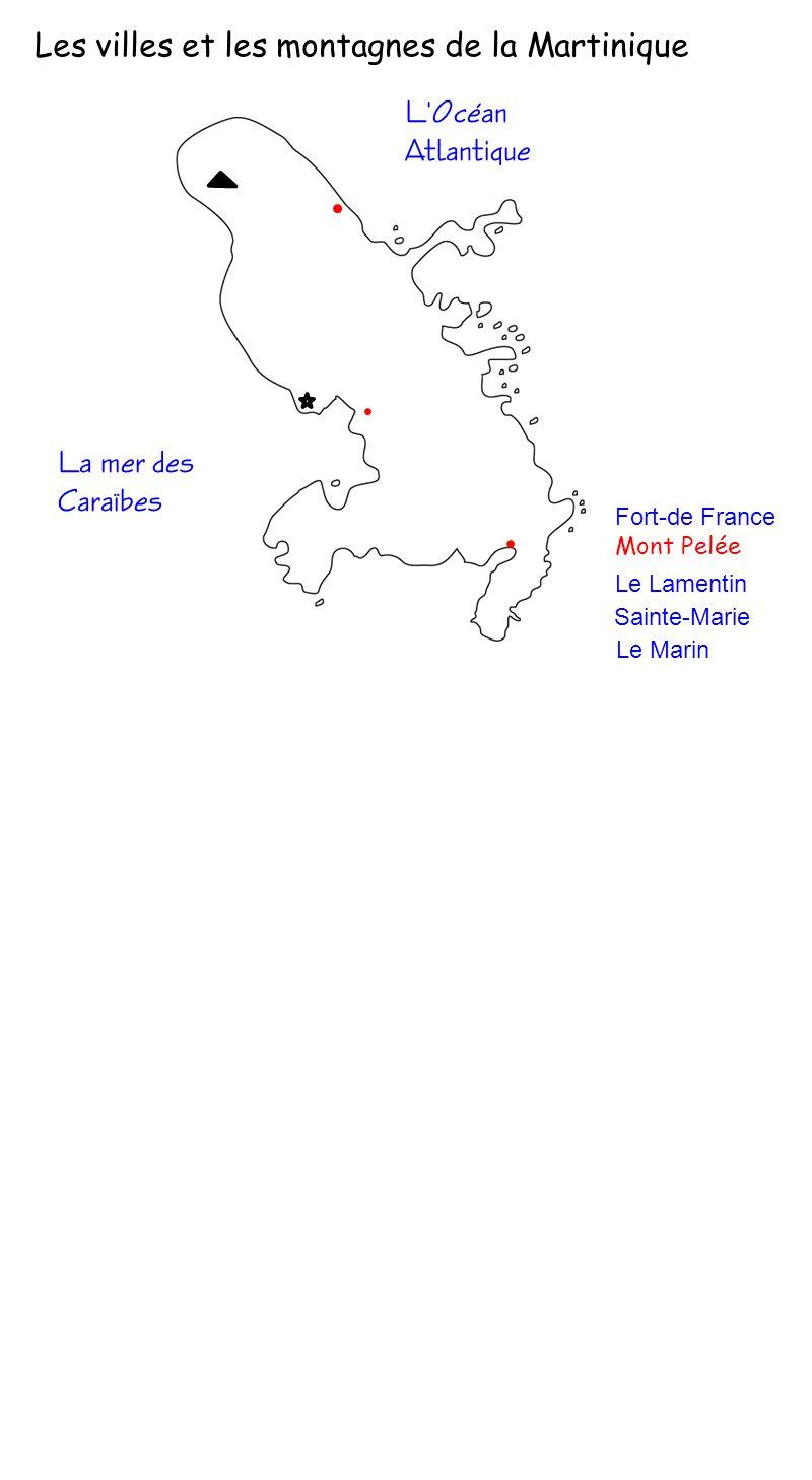 Les villes et les montagnes de la Martinique Fort-de France Mont Pelée Le Lamentin Sainte-Marie Le Marin L Océan Atlantique La mer des Caraïbes