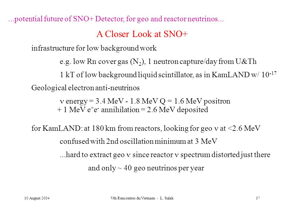 10 August 2004Vth Rencontres du Vietnam - L. Sulak37...potential future of SNO+ Detector, for geo and reactor neutrinos... A Closer Look at SNO+ infra