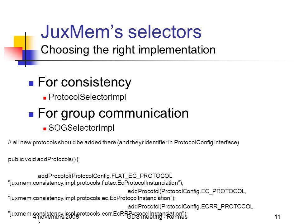4 novembre 2005GDS meeting - Rennes11 JuxMem's selectors Choosing the right implementation For consistency ProtocolSelectorImpl For group communicatio