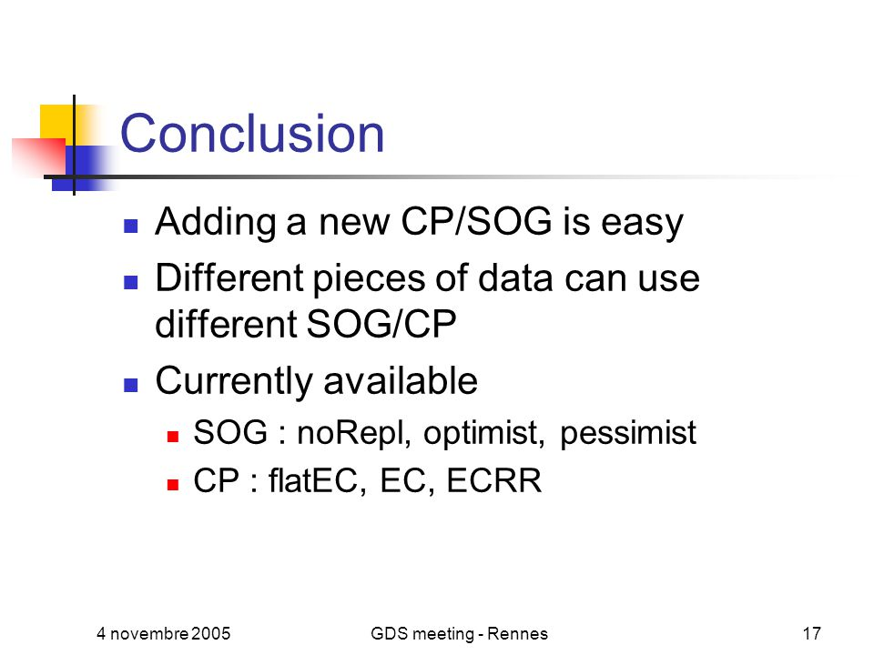 4 novembre 2005GDS meeting - Rennes17 Conclusion Adding a new CP/SOG is easy Different pieces of data can use different SOG/CP Currently available SOG