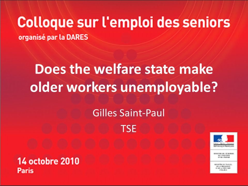 Does the welfare state make older workers unemployable? Gilles Saint-Paul TSE