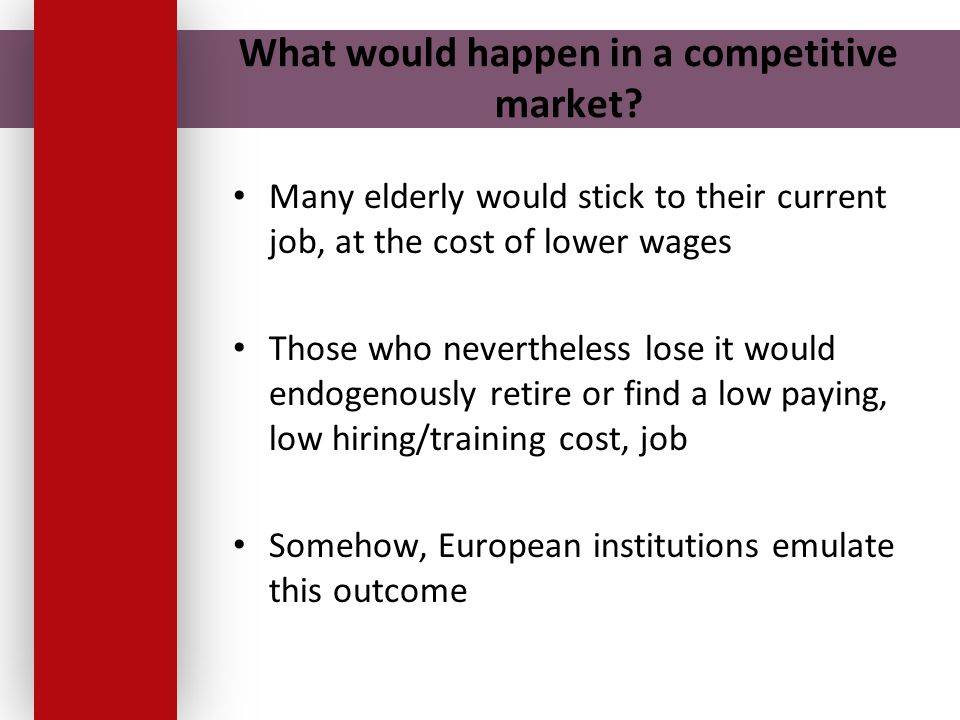 What would happen in a competitive market? Many elderly would stick to their current job, at the cost of lower wages Those who nevertheless lose it wo