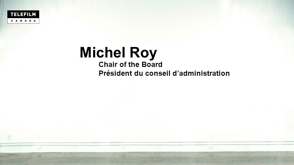 Michel Roy Chair of the Board Président du conseil d'administration 1