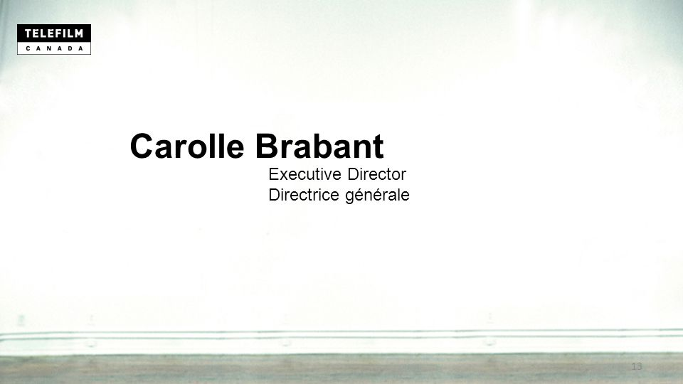 Carolle Brabant Executive Director Directrice générale 13