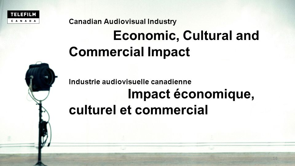 Canadian Audiovisual Industry Economic, Cultural and Commercial Impact Industrie audiovisuelle canadienne Impact économique, culturel et commercial 14