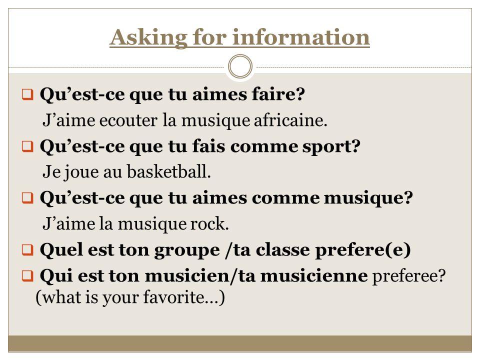 Asking for information  Qu'est-ce que tu aimes faire.