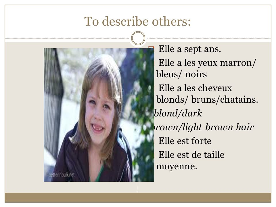 To describe others:  Elle a sept ans.
