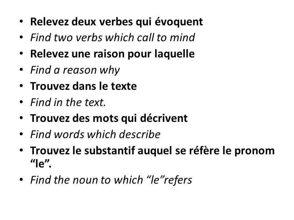 Relevez deux verbes qui évoquent Find two verbs which call to mind Relevez une raison pour laquelle Find a reason why Trouvez dans le texte Find in the text.