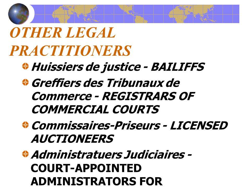 OTHER LEGAL PRACTITIONERS Huissiers de justice - BAILIFFS Greffiers des Tribunaux de Commerce - REGISTRARS OF COMMERCIAL COURTS Commissaires-Priseurs - LICENSED AUCTIONEERS Administratuers Judiciaires - COURT-APPOINTED ADMINISTRATORS FOR INSOLVENT COMPANIES
