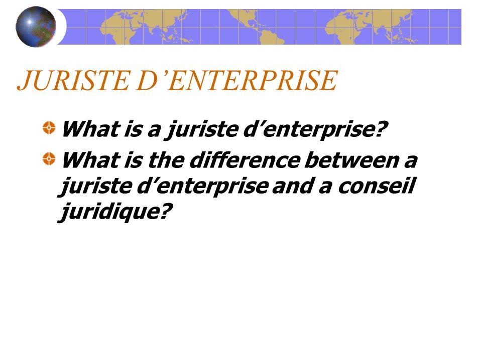 JURISTE D'ENTERPRISE What is a juriste d'enterprise.