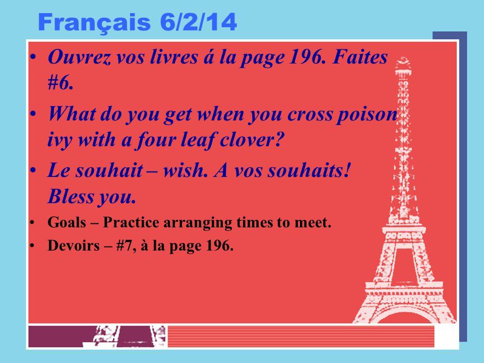 Français 6/2/14 Ouvrez vos livres á la page 196. Faites #6.