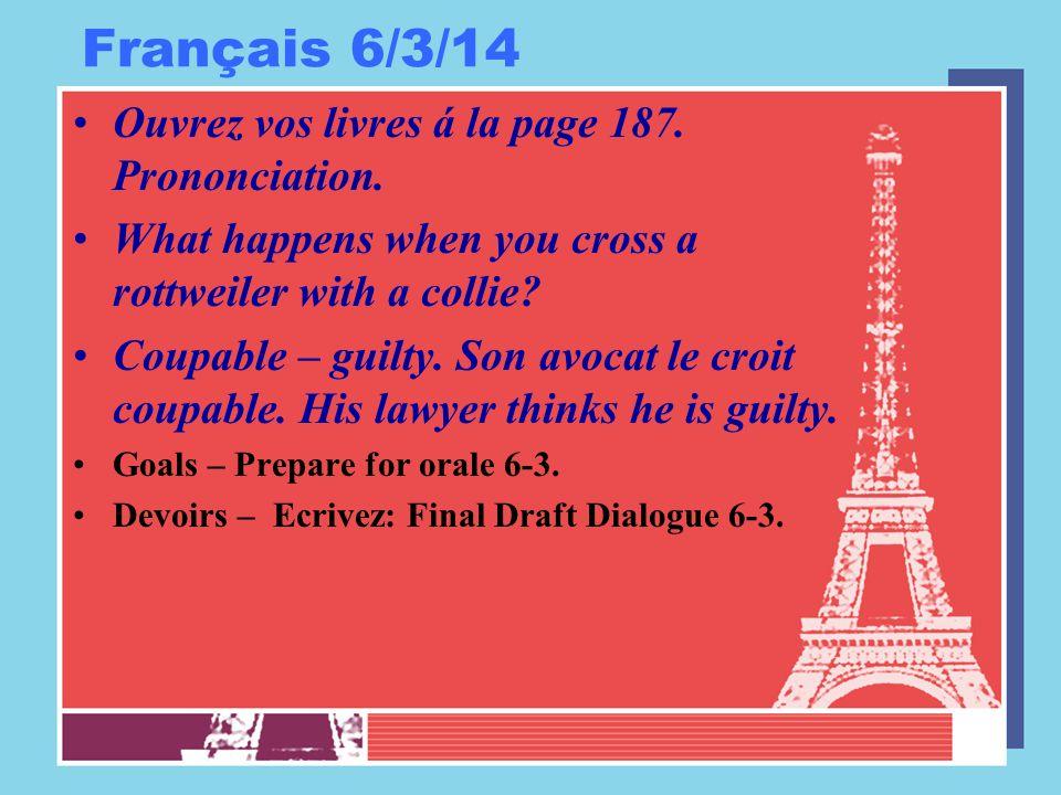 Français 6/3/14 Ouvrez vos livres á la page 187. Prononciation.