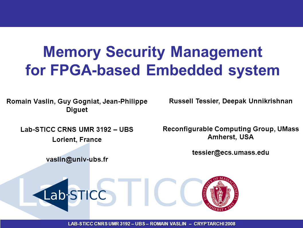 LAB-STICC CNRS UMR 3192 – UBS – ROMAIN VASLIN – CRYPTARCHI 2008 2 INTRODUCTION Cost of security: Memory Performance Energy No architectural trick to solve these issues New way of building application relying on specific security hardware