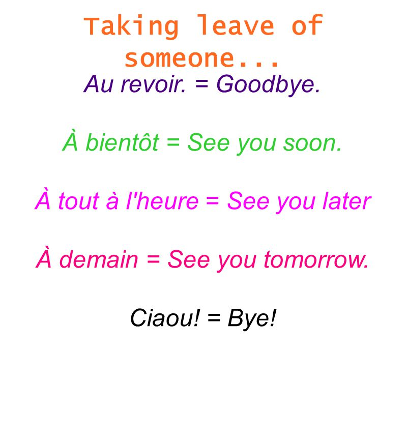 Taking leave of someone... Au revoir. = Goodbye.