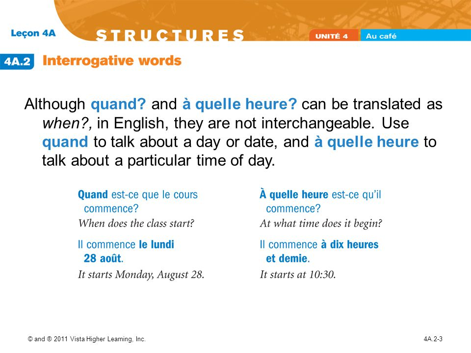 © and ® 2011 Vista Higher Learning, Inc.4A.2-4 Another way to formulate questions with most interrogative words is by placing them after a verb.