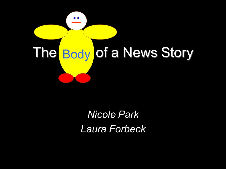 The Body of a News Story Nicole Park Laura Forbeck Body