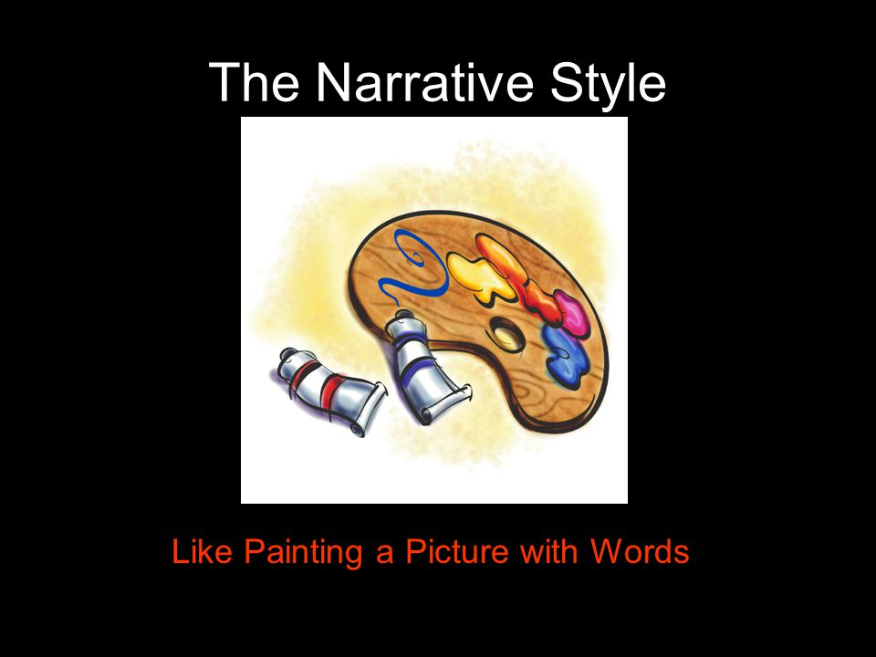 The Narrative Style Like Painting a Picture with Words