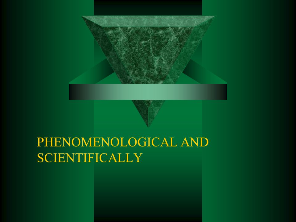 PHENOMENOLOGICAL AND SCIENTIFICALLY