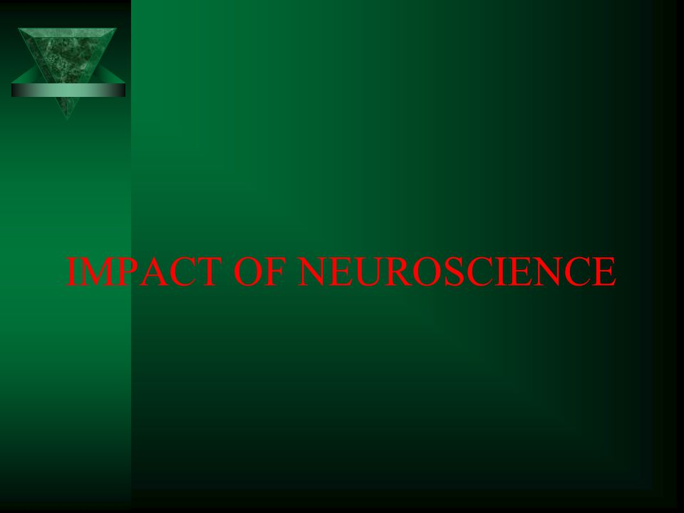 IMPACT OF NEUROSCIENCE