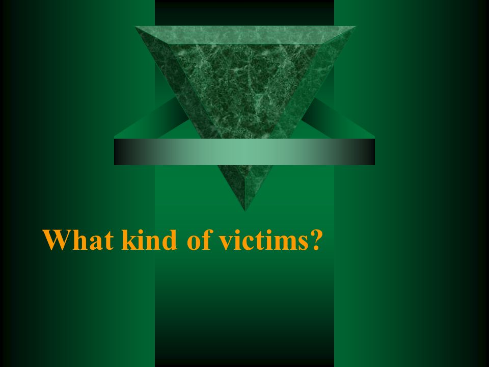 What kind of victims?