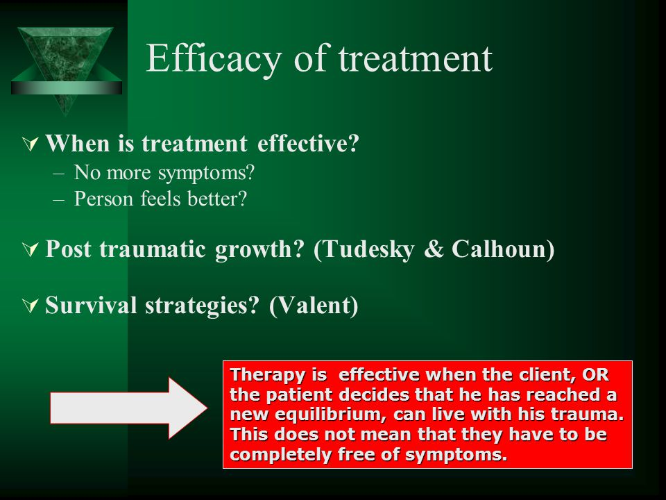 Efficacy of treatment  When is treatment effective.