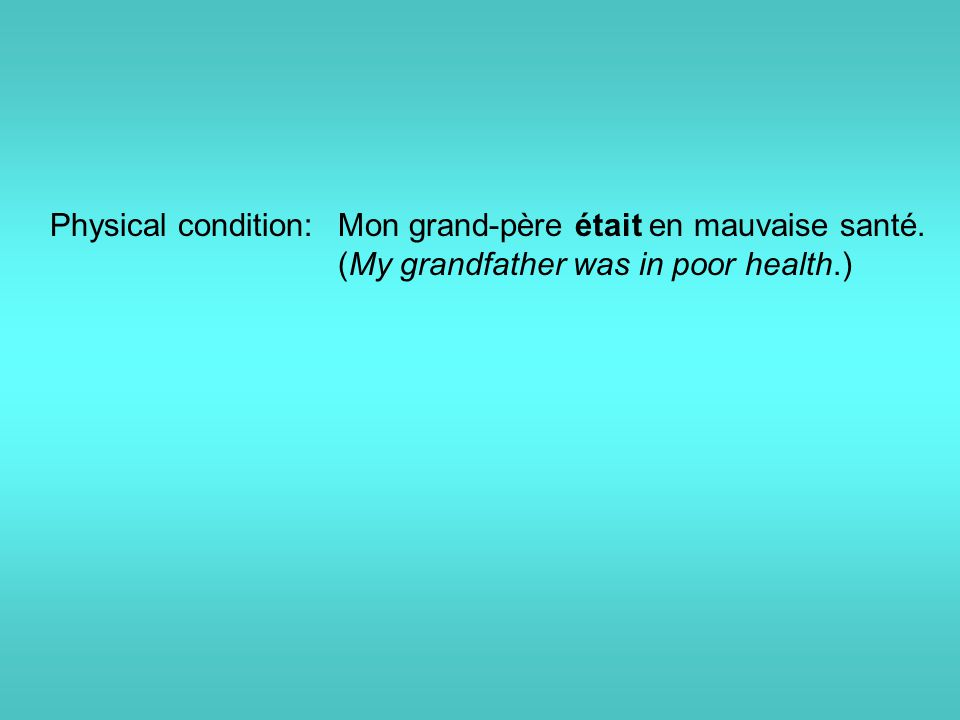 Physical condition: Mon grand-père était en mauvaise santé. (My grandfather was in poor health.)