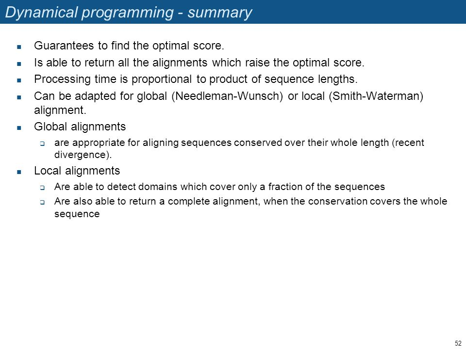 Dynamical programming - summary Guarantees to find the optimal score.