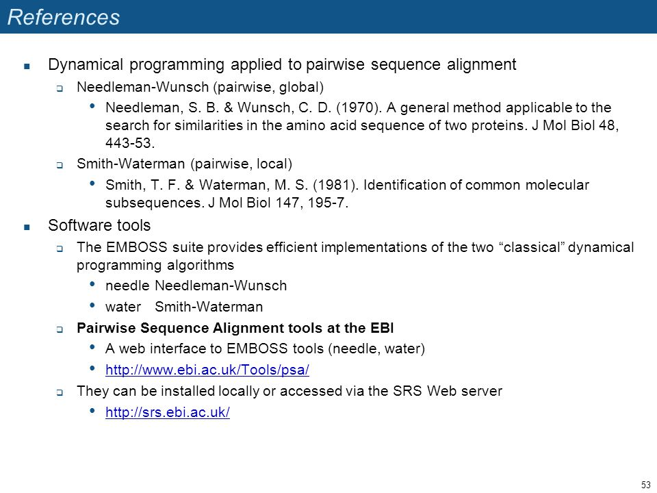References Dynamical programming applied to pairwise sequence alignment  Needleman-Wunsch (pairwise, global) Needleman, S.