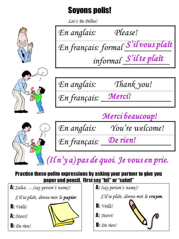 Soyons polis! Let's Be Polite! En anglais: Please! En français: formal __________ informal __________ En anglais: Thank you! En français: ____________