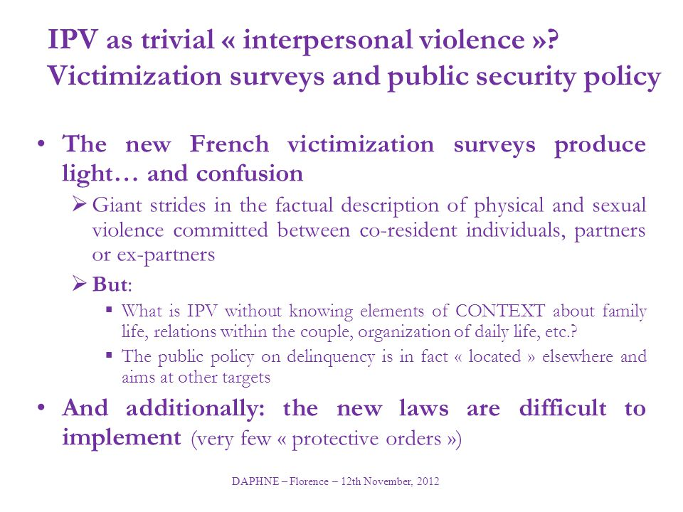 DAPHNE – Florence – 12th November, 2012 IPV as trivial « interpersonal violence ».
