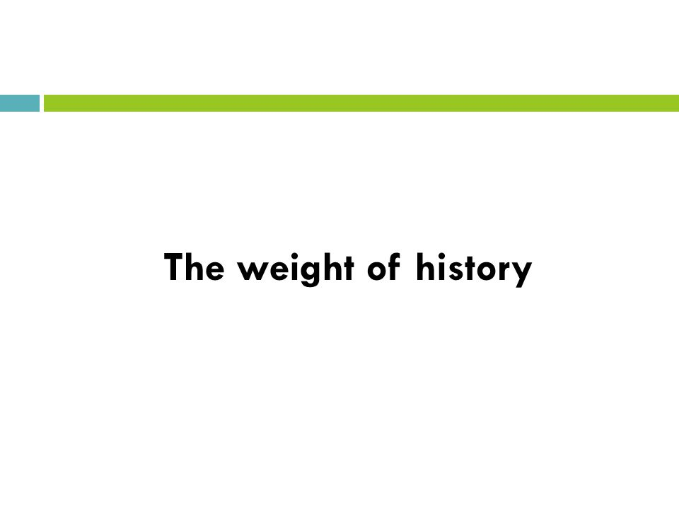 The weight of history