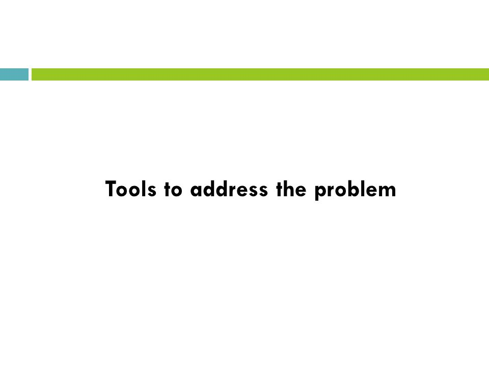 Tools to address the problem
