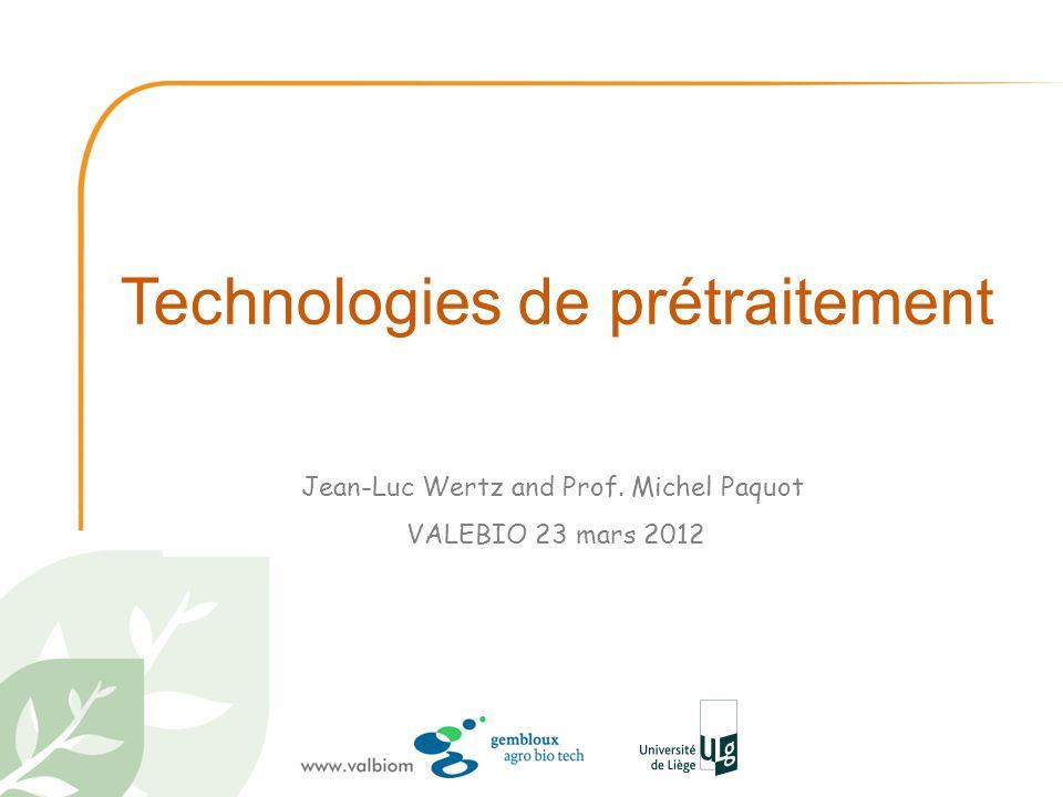 Technologies de prétraitement Jean-Luc Wertz and Prof. Michel Paquot VALEBIO 23 mars 2012