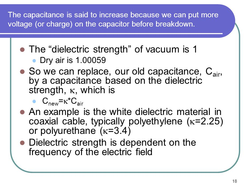 18 The capacitance is said to increase because we can put more voltage (or charge) on the capacitor before breakdown.