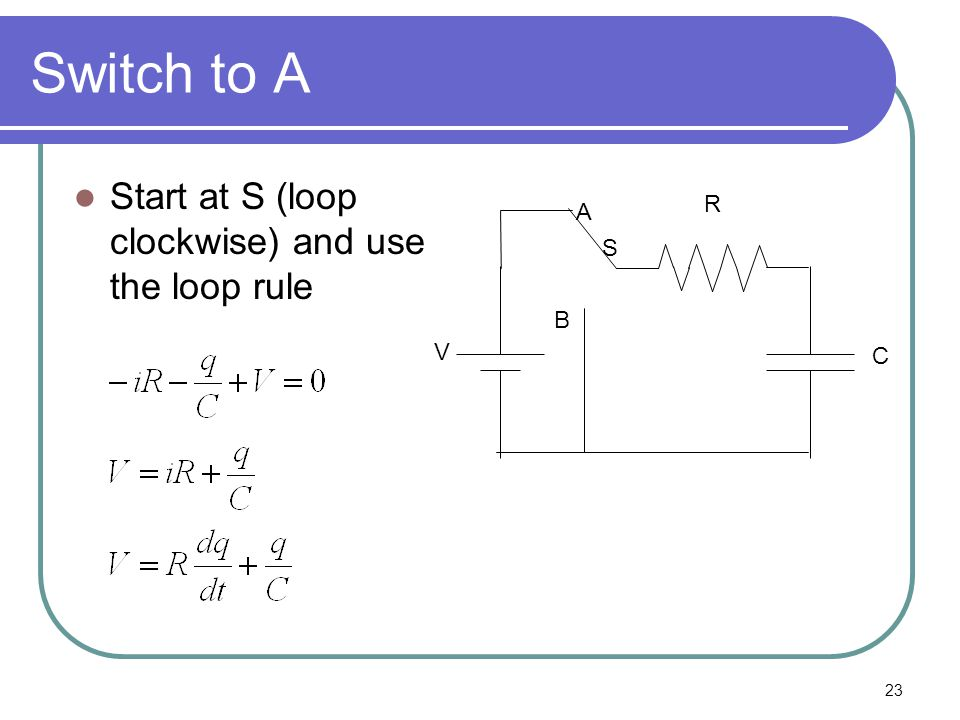 23 Switch to A Start at S (loop clockwise) and use the loop rule B A V S R C