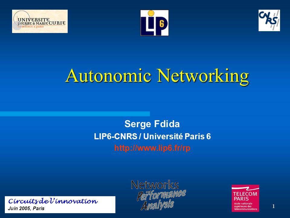 1 Autonomic Networking Autonomic Networking Serge Fdida LIP6-CNRS / Université Paris 6 http://www.lip6.fr/rp Circuits de l'innovation Juin 2005, Paris